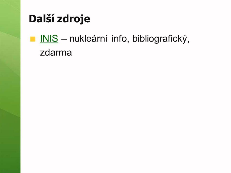 Další zdroje INISINIS – nukleární info, bibliografický, zdarma