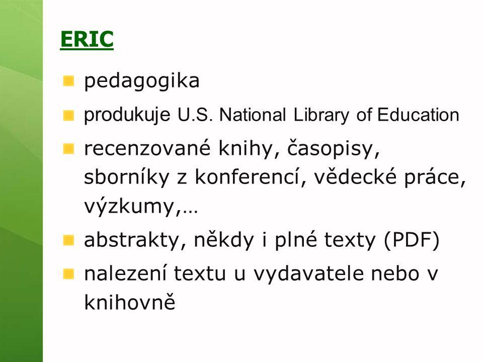 ERIC pedagogika produkuje U.S. National Library of Education recenzované knihy, časopisy, sborníky z konferencí, vědecké práce, výzkumy,… abstrakty, n