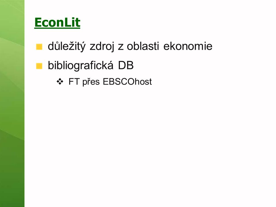 EconLit důležitý zdroj z oblasti ekonomie bibliografická DB  FT přes EBSCOhost