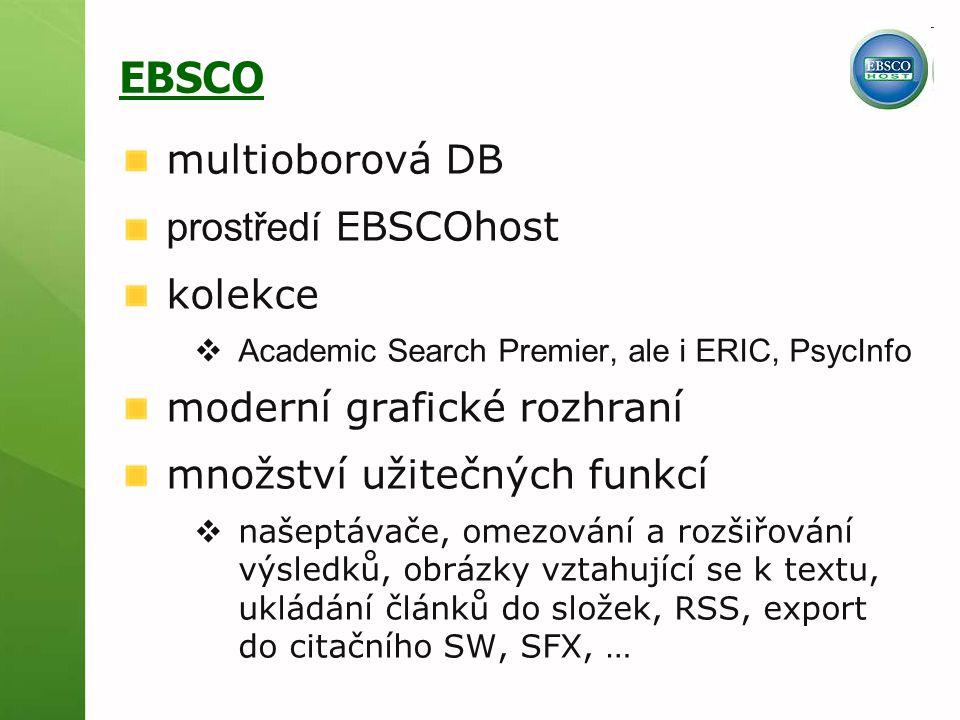 EBSCO multioborová DB prostředí EBSCOhost kolekce  Academic Search Premier, ale i ERIC, PsycInfo moderní grafické rozhraní množství užitečných funkcí