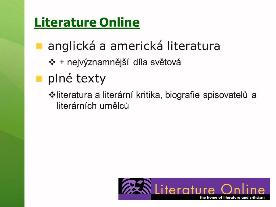 Literature Online anglická a americká literatura  + nejvýznamnější díla světová plné texty  literatura a literární kritika, biografie spisovatelů a