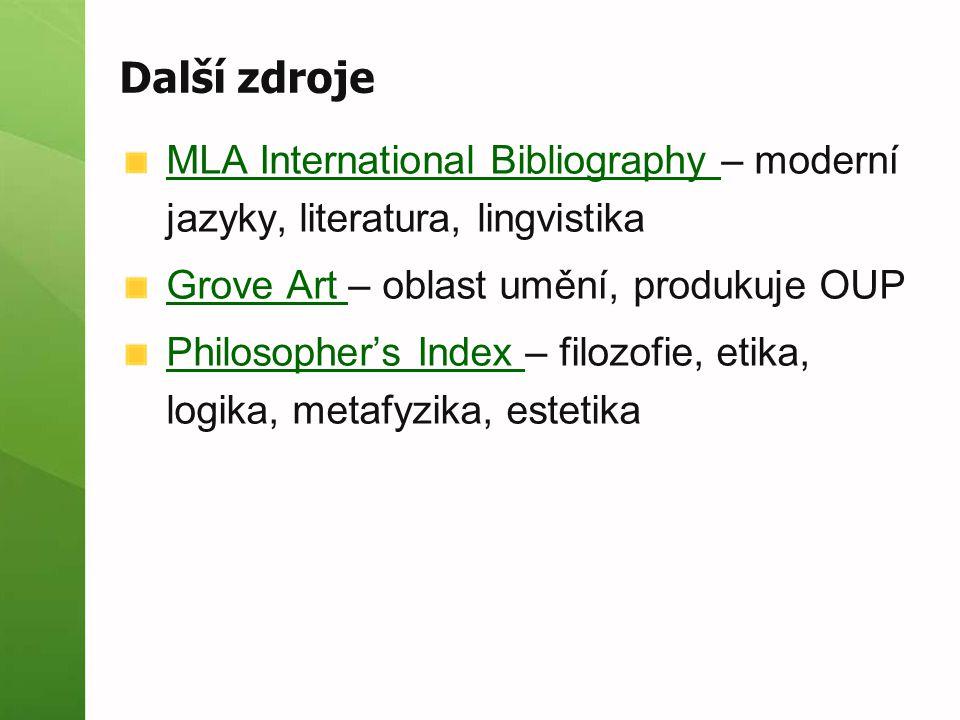 Další zdroje MLA International Bibliography MLA International Bibliography – moderní jazyky, literatura, lingvistika Grove Art Grove Art – oblast uměn