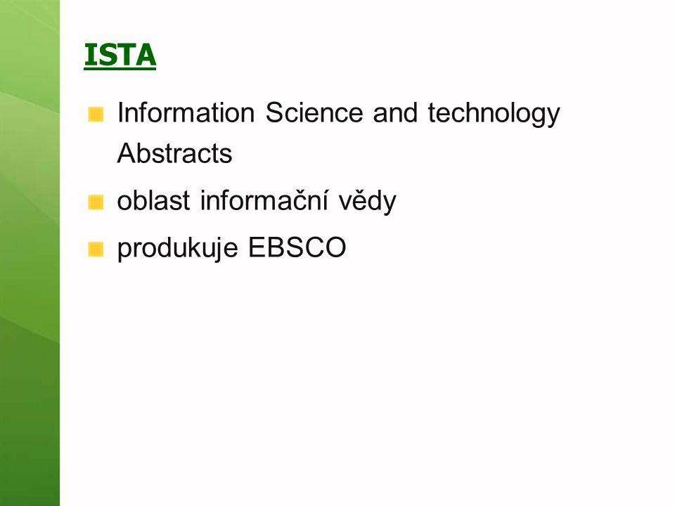 ISTA Information Science and technology Abstracts oblast informační vědy produkuje EBSCO