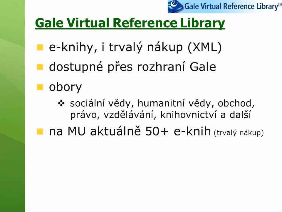 Gale Virtual Reference Library e-knihy, i trvalý nákup (XML) dostupné přes rozhraní Gale obory  sociální vědy, humanitní vědy, obchod, právo, vzděláv