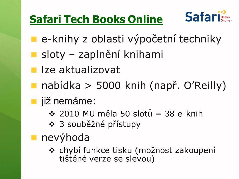 Safari Tech Books Online e-knihy z oblasti výpočetní techniky sloty – zaplnění knihami lze aktualizovat nabídka > 5000 knih (např. O'Reilly) již nemám