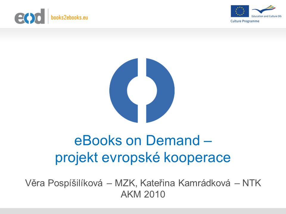 eBooks on Demand – projekt evropské kooperace Věra Pospíšilíková – MZK, Kateřina Kamrádková – NTK AKM 2010