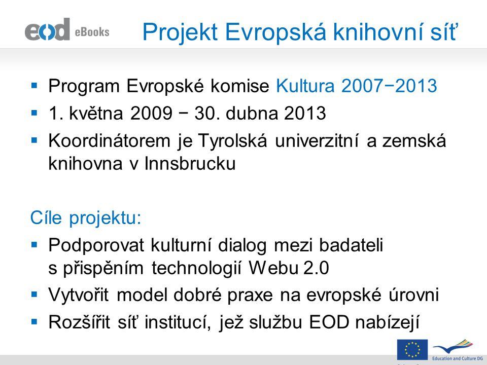 Projekt Evropská knihovní síť  Program Evropské komise Kultura 2007−2013  1. května 2009 − 30. dubna 2013  Koordinátorem je Tyrolská univerzitní a
