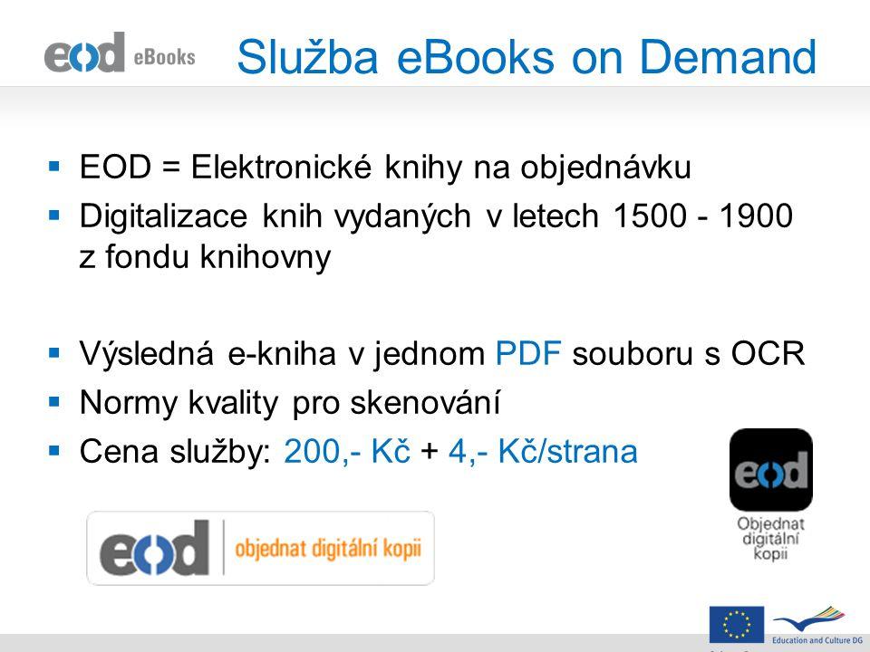 Služba eBooks on Demand  EOD = Elektronické knihy na objednávku  Digitalizace knih vydaných v letech 1500 - 1900 z fondu knihovny  Výsledná e-kniha v jednom PDF souboru s OCR  Normy kvality pro skenování  Cena služby: 200,- Kč + 4,- Kč/strana