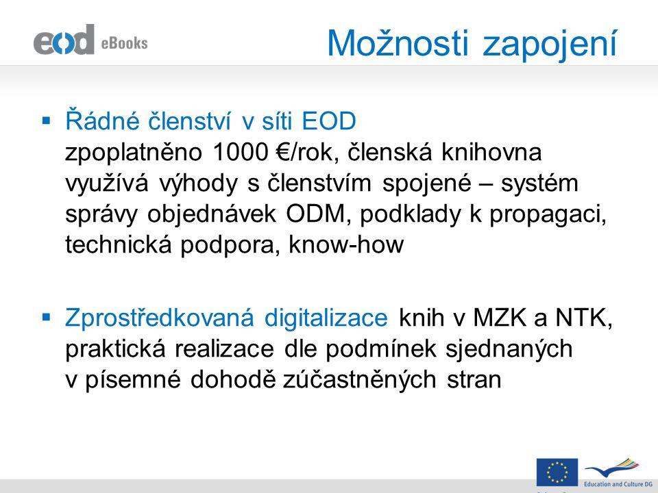 Možnosti zapojení  Řádné členství v síti EOD zpoplatněno 1000 €/rok, členská knihovna využívá výhody s členstvím spojené – systém správy objednávek ODM, podklady k propagaci, technická podpora, know-how  Zprostředkovaná digitalizace knih v MZK a NTK, praktická realizace dle podmínek sjednaných v písemné dohodě zúčastněných stran