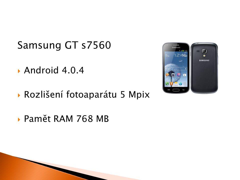 Samsung GT s7560  Android 4.0.4  Rozlišení fotoaparátu 5 Mpix  Pamět RAM 768 MB