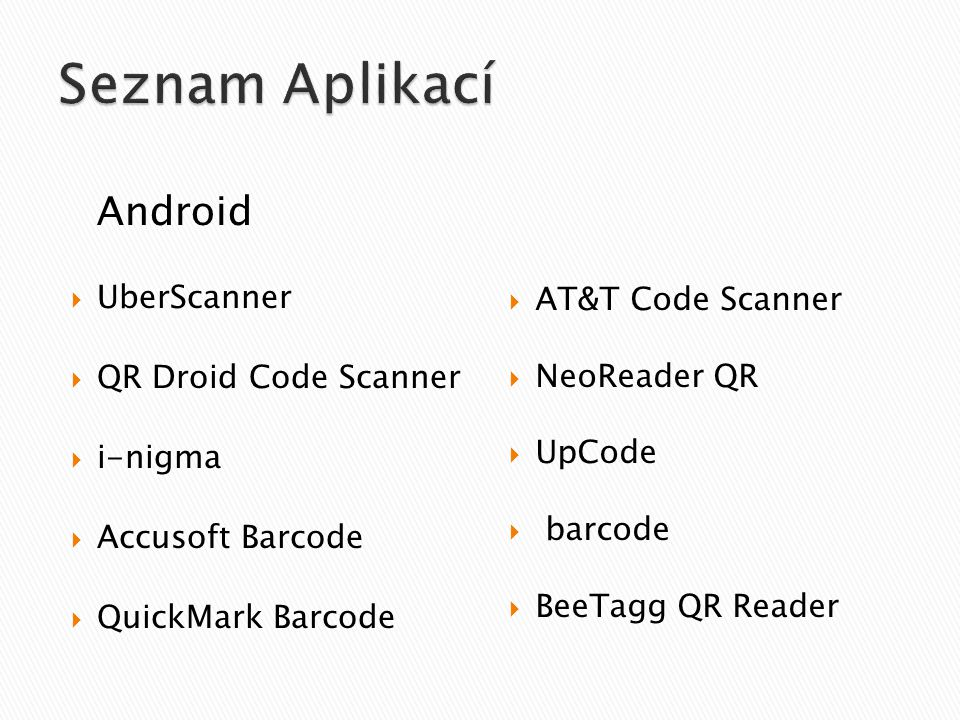 UberScanner  QR Droid Code Scanner  i-nigma  Accusoft Barcode  QuickMark Barcode  AT&T Code Scanner  NeoReader QR  UpCode  barcode  BeeTagg QR Reader Android