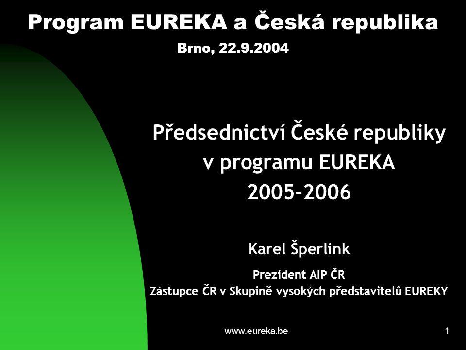 www.eureka.be12 Program EUREKA a Česká republika Brno, 22.9.2004 Strategie předsednictví ČR Ekonomické přínosy programu EUREKA pro Evropu (20 let programu EUREKA) Postavení a úloha EUREKY v Evropském výkumném prostoru (ERA) jako nástroje pro naplnění Barcelonské výzvy (3% výdajů HDP na VaV) Spolupráce EUREKA a Nový (7.) Rámcový program EU Zvýraznění postavení České republiky v evropském výzkumu a vývoji