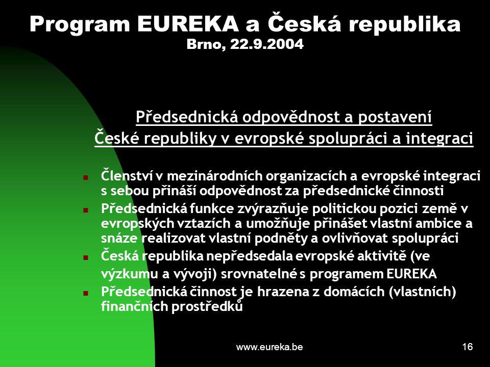 www.eureka.be16 Program EUREKA a Česká republika Brno, 22.9.2004 Předsednická odpovědnost a postavení České republiky v evropské spolupráci a integrac