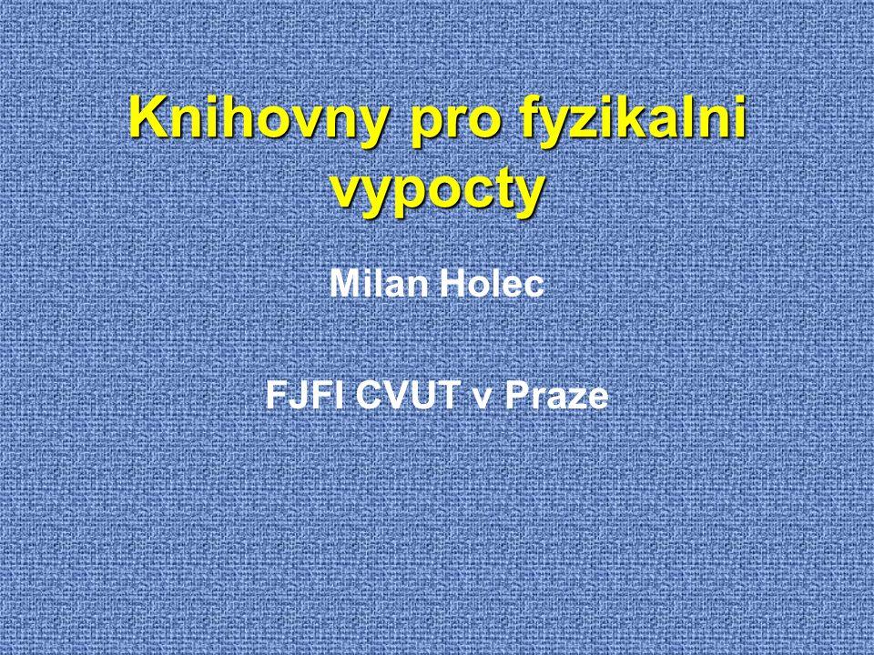 Knihovny pro fyzikalni vypocty Milan Holec FJFI CVUT v Praze