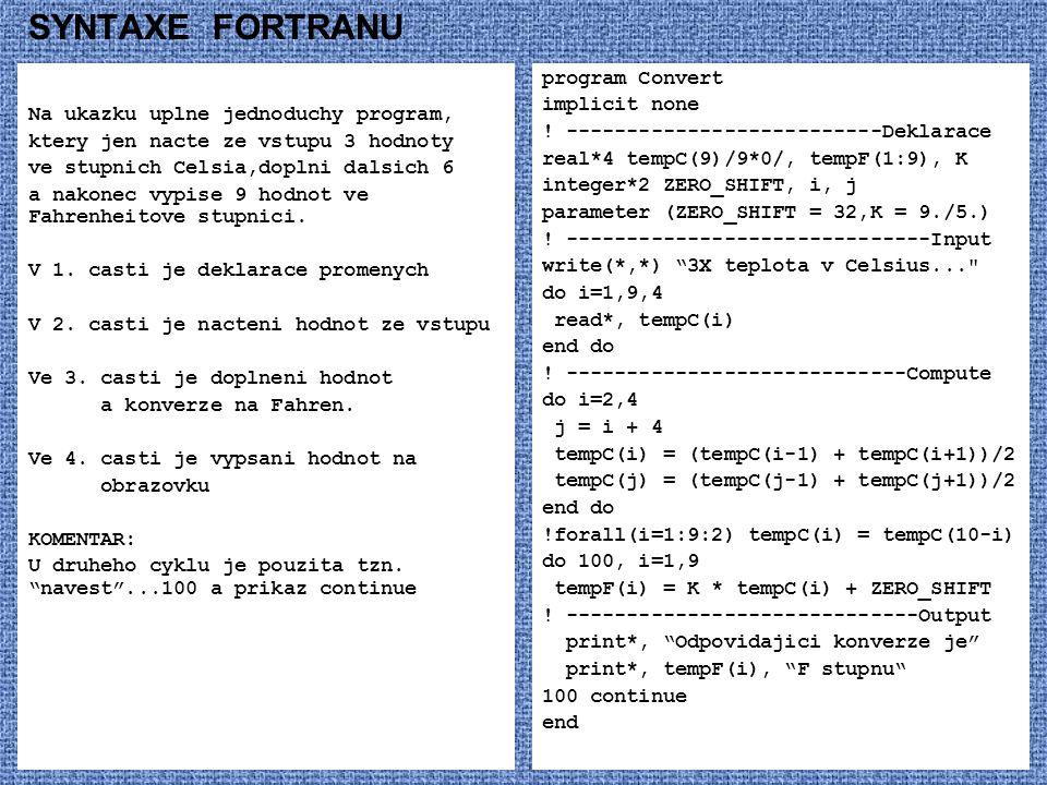 SYNTAXE FORTRANU Na ukazku uplne jednoduchy program, ktery jen nacte ze vstupu 3 hodnoty ve stupnich Celsia,doplni dalsich 6 a nakonec vypise 9 hodnot ve Fahrenheitove stupnici.