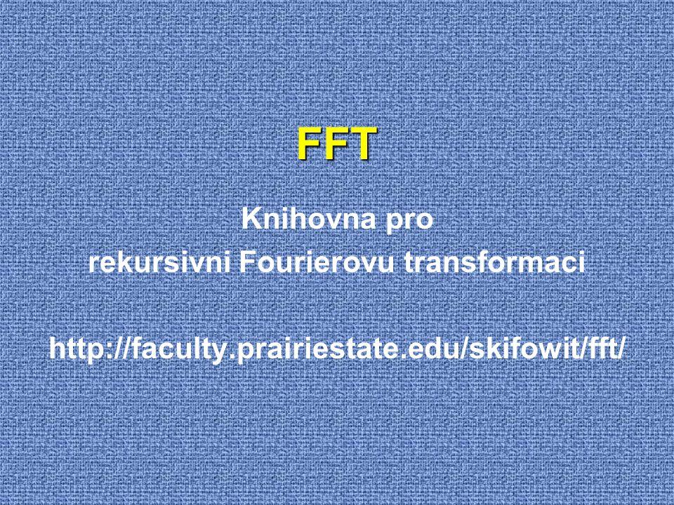 FFT Knihovna pro rekursivni Fourierovu transformaci http://faculty.prairiestate.edu/skifowit/fft/