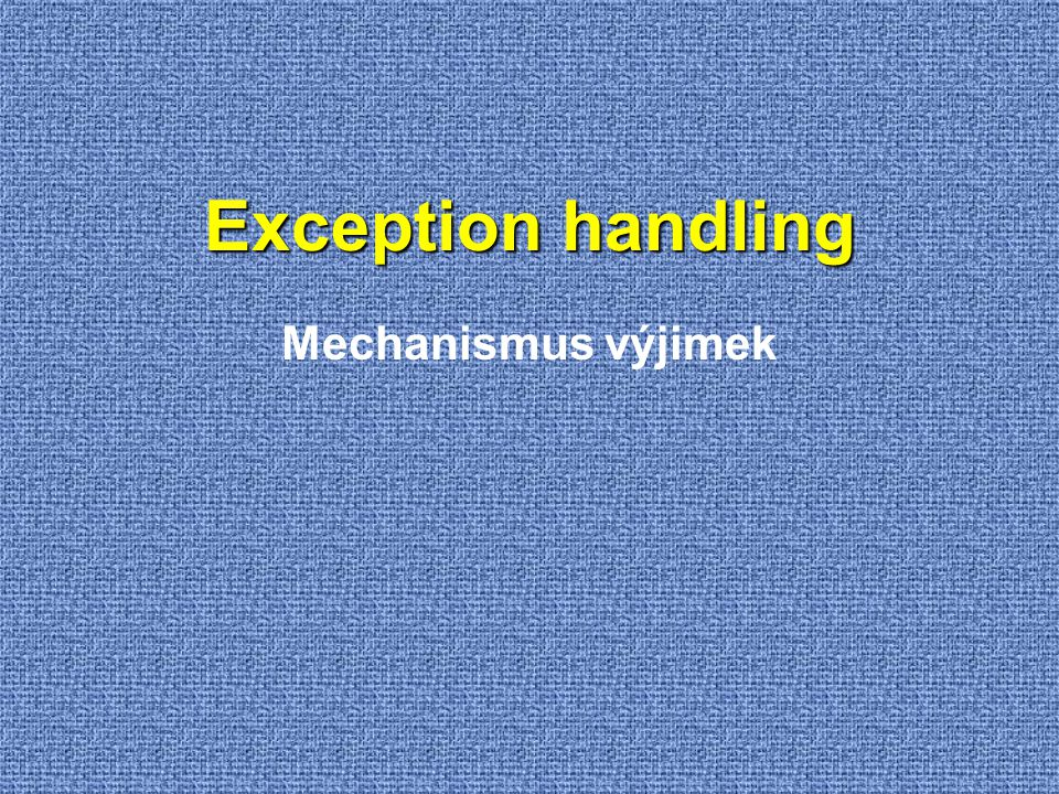 Exception handling Mechanismus výjimek