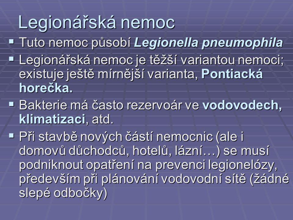 Legionářská nemoc  Tuto nemoc působí Legionella pneumophila  Legionářská nemoc je těžší variantou nemoci; existuje ještě mírnější varianta, Pontiack