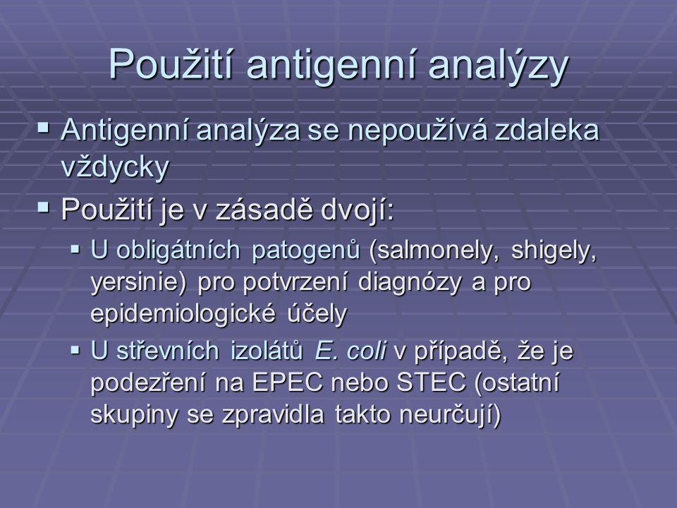 Použití antigenní analýzy  Antigenní analýza se nepoužívá zdaleka vždycky  Použití je v zásadě dvojí:  U obligátních patogenů (salmonely, shigely, yersinie) pro potvrzení diagnózy a pro epidemiologické účely  U střevních izolátů E.