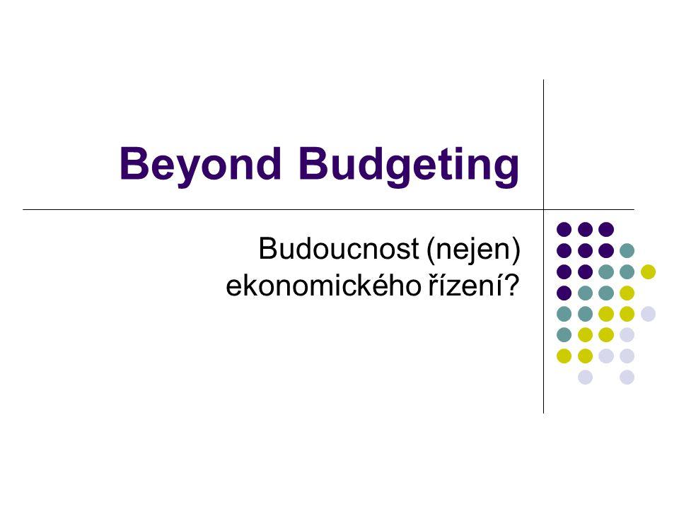 Beyond Budgeting Budoucnost (nejen) ekonomického řízení?