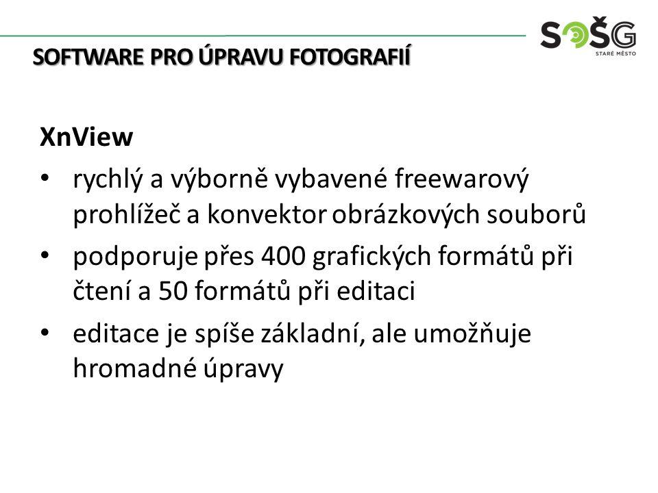SOFTWARE PRO ÚPRAVU FOTOGRAFIÍ XnView rychlý a výborně vybavené freewarový prohlížeč a konvektor obrázkových souborů podporuje přes 400 grafických formátů při čtení a 50 formátů při editaci editace je spíše základní, ale umožňuje hromadné úpravy