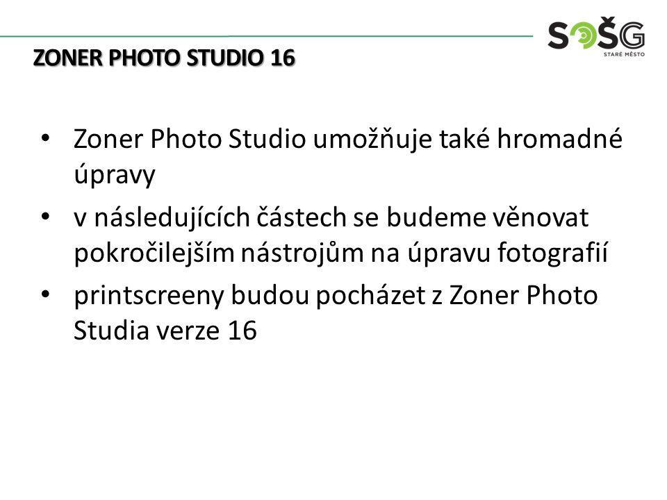ZONER PHOTO STUDIO 16 Zoner Photo Studio umožňuje také hromadné úpravy v následujících částech se budeme věnovat pokročilejším nástrojům na úpravu fot