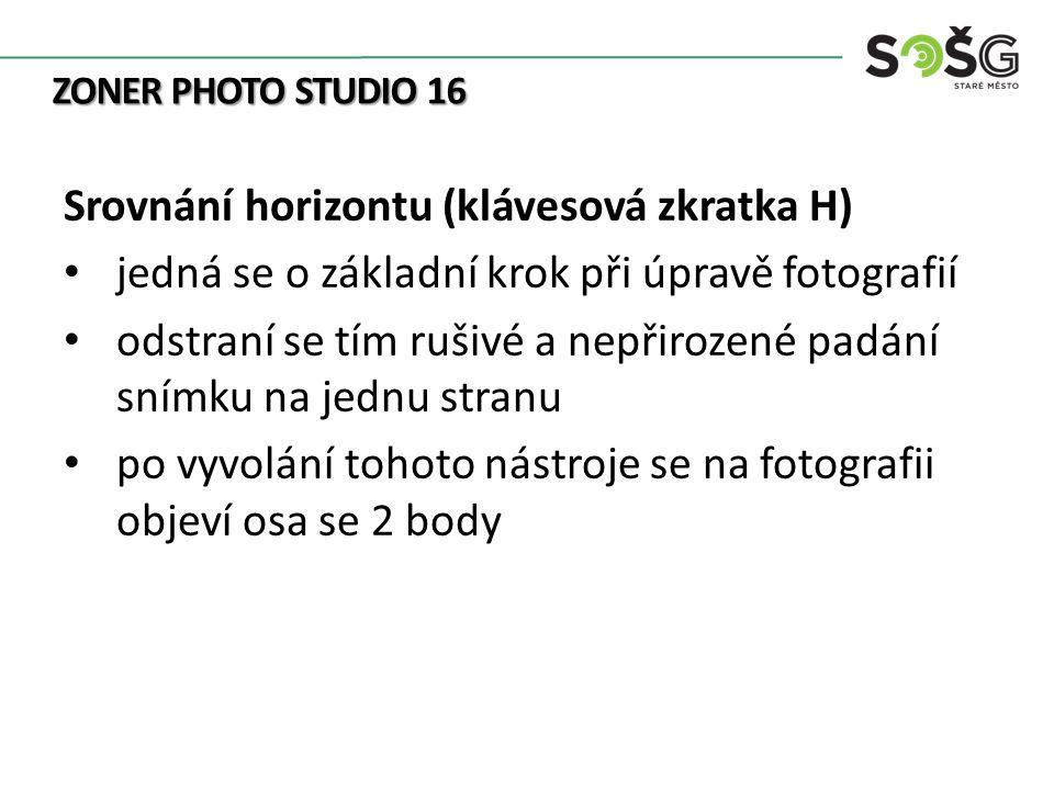 ZONER PHOTO STUDIO 16 Srovnání horizontu (klávesová zkratka H) jedná se o základní krok při úpravě fotografií odstraní se tím rušivé a nepřirozené padání snímku na jednu stranu po vyvolání tohoto nástroje se na fotografii objeví osa se 2 body