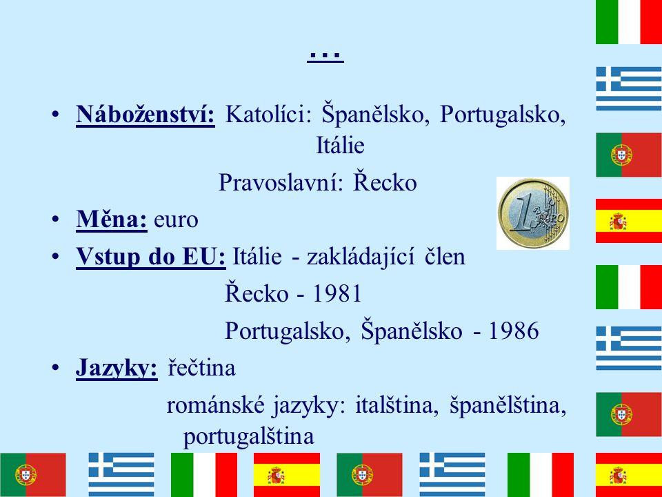… Náboženství: Katolíci: Španělsko, Portugalsko, Itálie Pravoslavní: Řecko Měna: euro Vstup do EU: Itálie - zakládající člen Řecko - 1981 Portugalsko,
