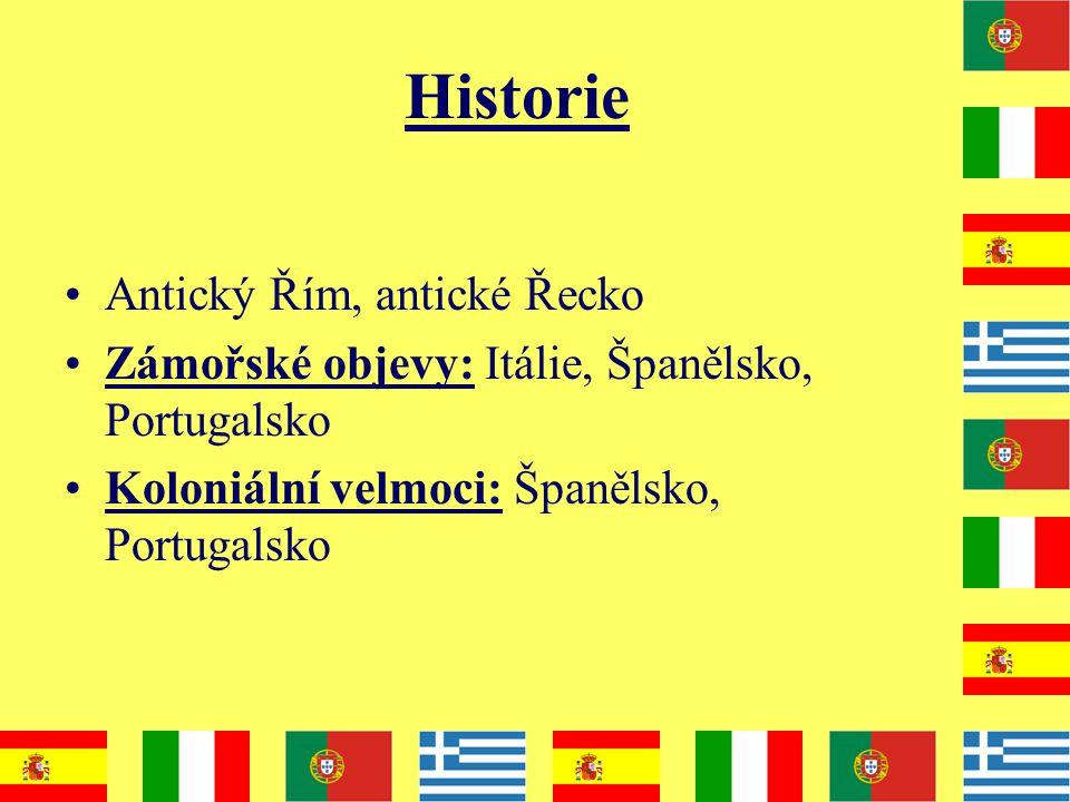 Historie Antický Řím, antické Řecko Zámořské objevy: Itálie, Španělsko, Portugalsko Koloniální velmoci: Španělsko, Portugalsko