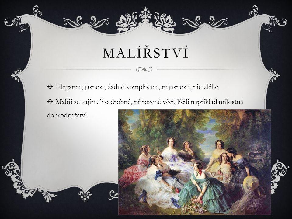 MALÍŘSTVÍ  Elegance, jasnost, žádné komplikace, nejasnosti, nic zlého  Malíři se zajímali o drobné, přirozené věci, líčili například milostná dobrod