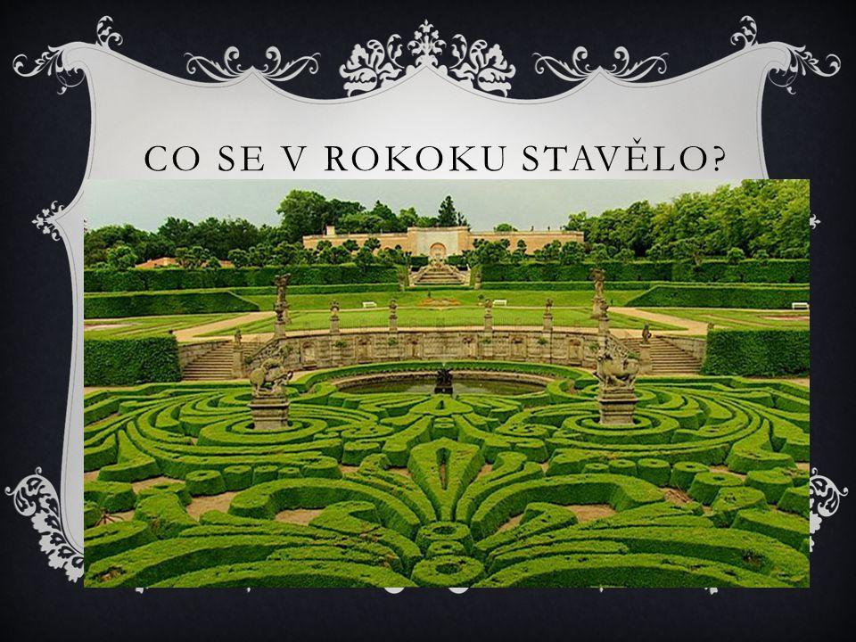 CO SE V ROKOKU STAVĚLO?  Zámky (zámek Nové hrady)  Zahrady (na obrázku zahrada v Dobříši)
