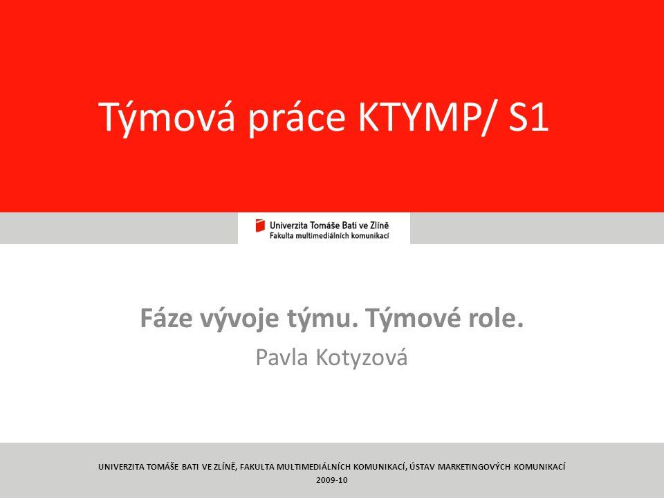 12 Týmová práce KTYMP/ S1 Fáze vývoje týmu. Týmové role. Pavla Kotyzová UNIVERZITA TOMÁŠE BATI VE ZLÍNĚ, FAKULTA MULTIMEDIÁLNÍCH KOMUNIKACÍ, ÚSTAV MAR