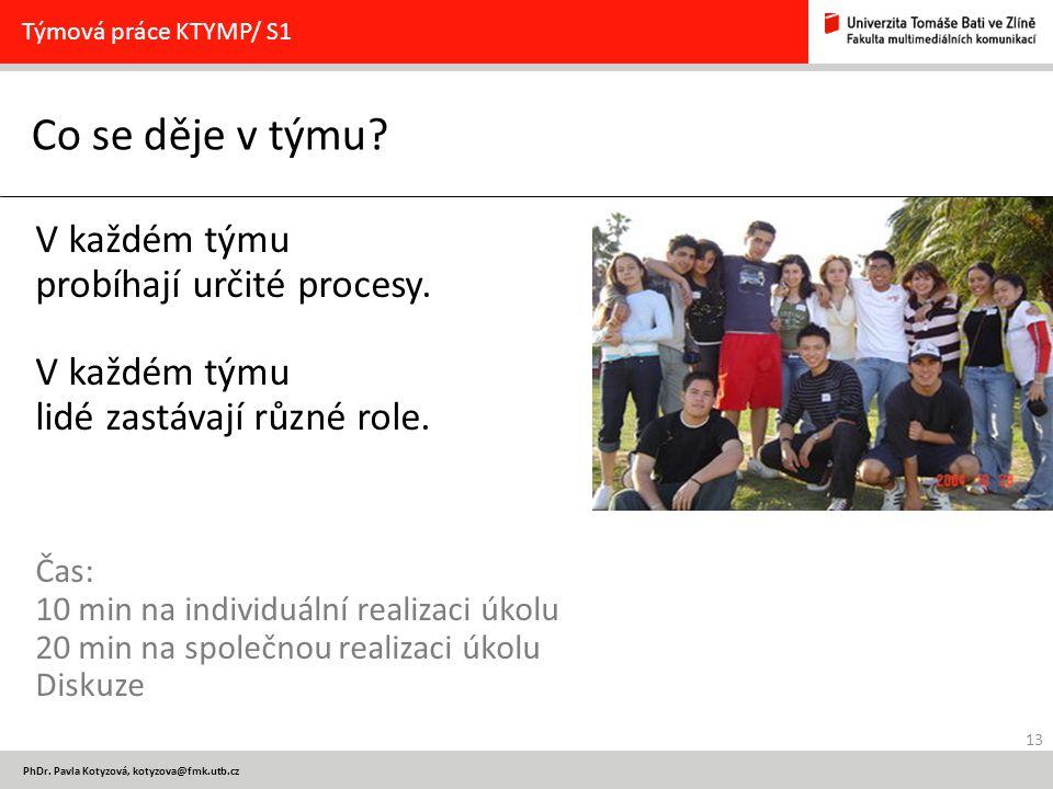 13 PhDr. Pavla Kotyzová, kotyzova@fmk.utb.cz Co se děje v týmu? Týmová práce KTYMP/ S1 V každém týmu probíhají určité procesy. V každém týmu lidé zast
