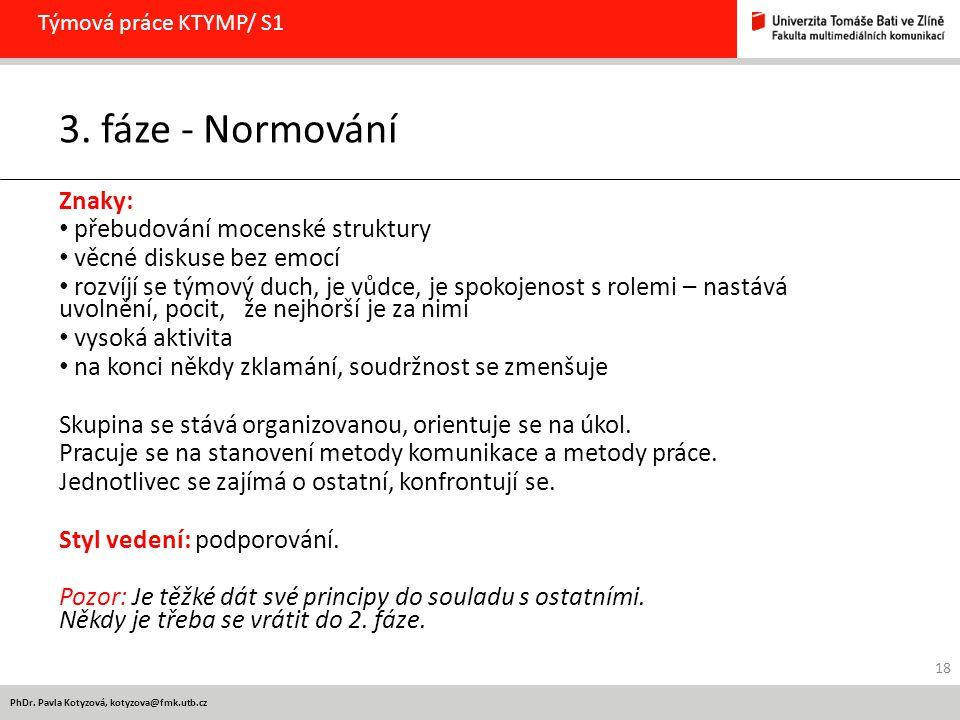 PhDr. Pavla Kotyzová, kotyzova@fmk.utb.cz Týmová práce KTYMP/ S1 3. fáze - Normování Znaky: přebudování mocenské struktury věcné diskuse bez emocí roz