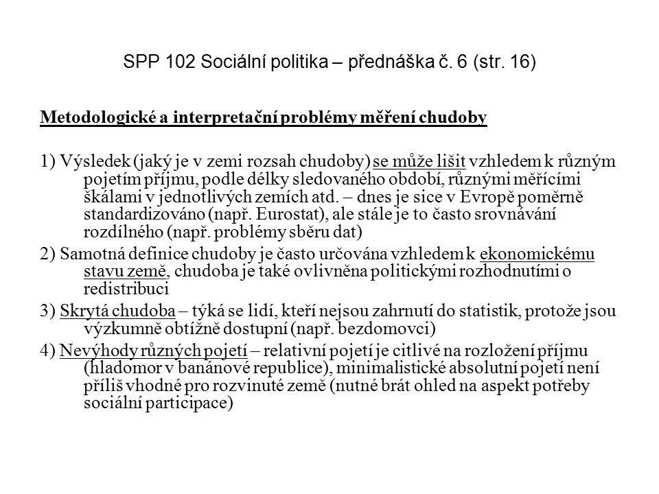 SPP 102 Sociální politika – přednáška č. 6 (str. 16) Metodologické a interpretační problémy měření chudoby 1) Výsledek (jaký je v zemi rozsah chudoby)