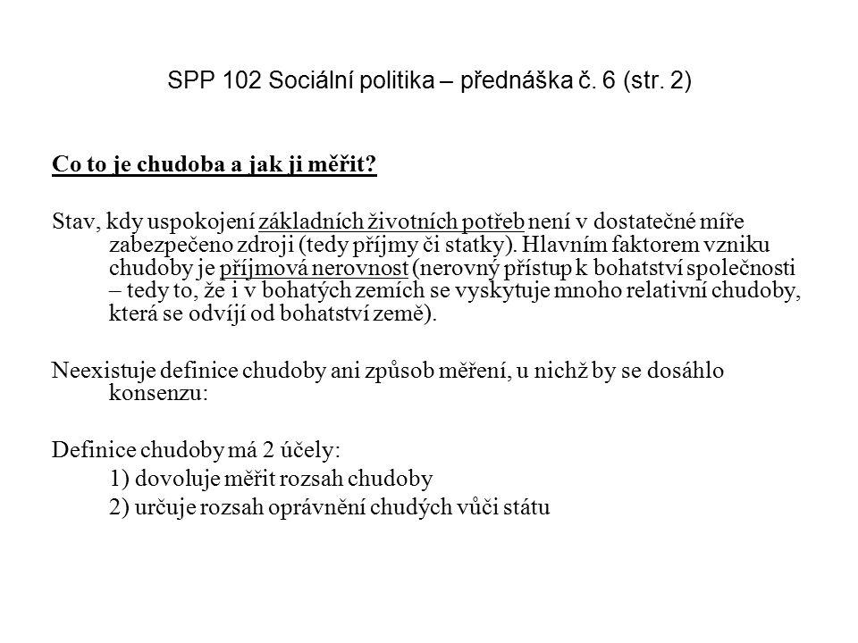 SPP 102 Sociální politika – přednáška č. 6 (str. 2) Co to je chudoba a jak ji měřit? Stav, kdy uspokojení základních životních potřeb není v dostatečn
