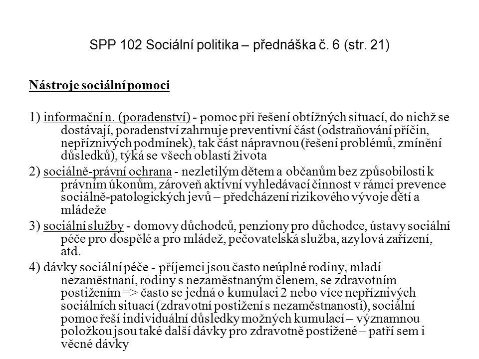 SPP 102 Sociální politika – přednáška č. 6 (str. 21) Nástroje sociální pomoci 1) informační n. (poradenství) - pomoc při řešení obtížných situací, do