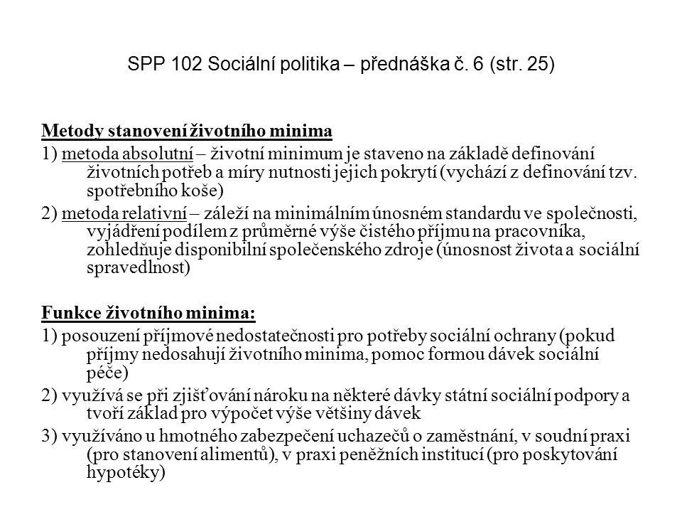 SPP 102 Sociální politika – přednáška č. 6 (str. 25) Metody stanovení životního minima 1) metoda absolutní – životní minimum je staveno na základě def