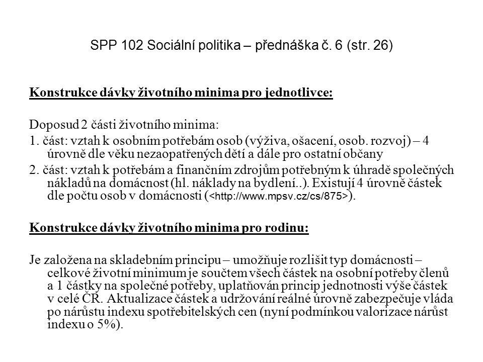 SPP 102 Sociální politika – přednáška č. 6 (str. 26) Konstrukce dávky životního minima pro jednotlivce: Doposud 2 části životního minima: 1. část: vzt
