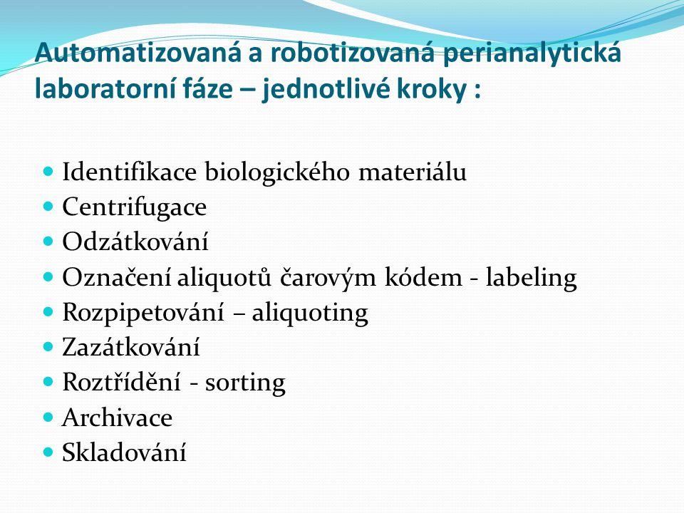 Automatizovaná a robotizovaná perianalytická laboratorní fáze – jednotlivé kroky : Identifikace biologického materiálu Centrifugace Odzátkování Označe