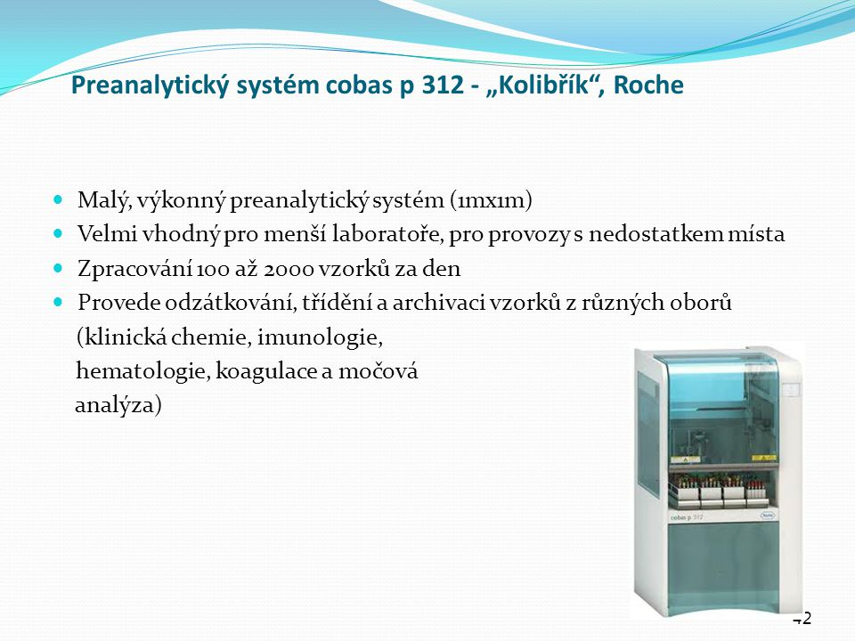 """Preanalytický systém cobas p 312 - """"Kolibřík"""", Roche Malý, výkonný preanalytický systém (1mx1m) Velmi vhodný pro menší laboratoře, pro provozy s nedos"""
