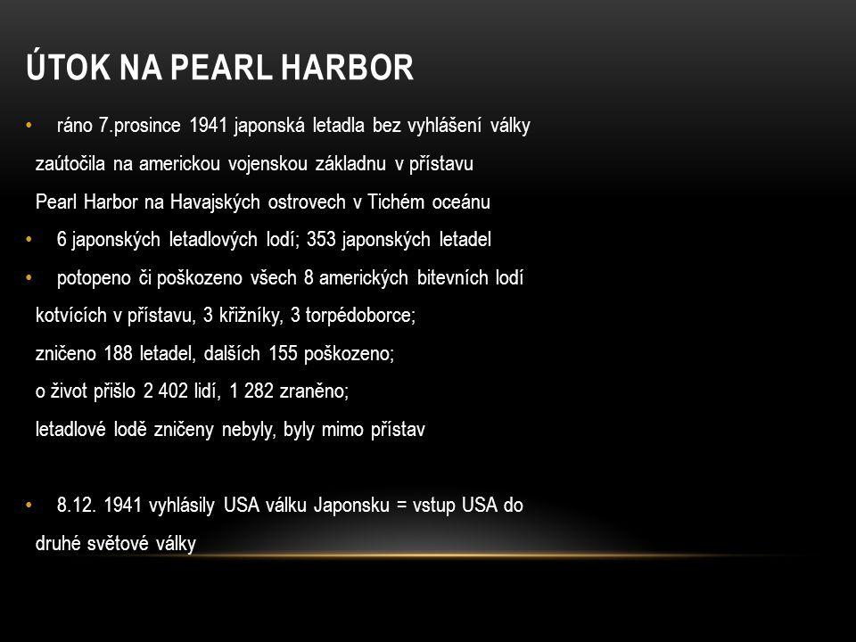 ÚTOK NA PEARL HARBOR ráno 7.prosince 1941 japonská letadla bez vyhlášení války zaútočila na americkou vojenskou základnu v přístavu Pearl Harbor na Ha