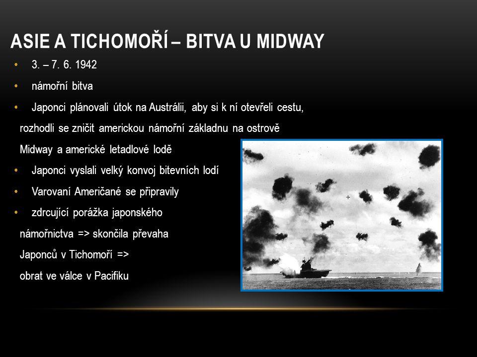 ASIE A TICHOMOŘÍ – BITVA U MIDWAY 3. – 7. 6. 1942 námořní bitva Japonci plánovali útok na Austrálii, aby si k ní otevřeli cestu, rozhodli se zničit am