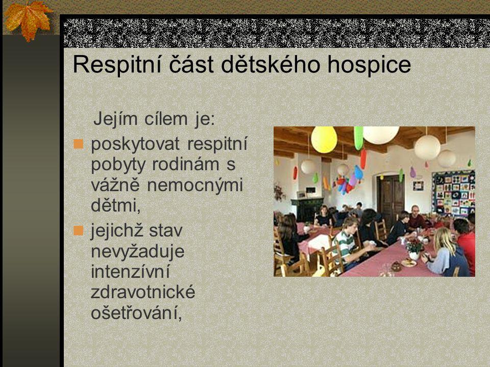 Respitní část dětského hospice Jejím cílem je: poskytovat respitní pobyty rodinám s vážně nemocnými dětmi, jejichž stav nevyžaduje intenzívní zdravotn