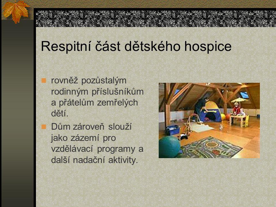 Respitní část dětského hospice rovněž pozůstalým rodinným příslušníkům a přátelům zemřelých dětí. Dům zároveň slouží jako zázemí pro vzdělávací progra