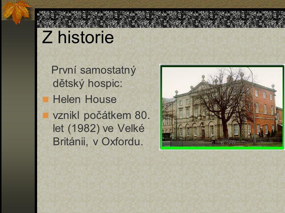 Z historie První samostatný dětský hospic: Helen House vznikl počátkem 80. let (1982) ve Velké Británii, v Oxfordu.
