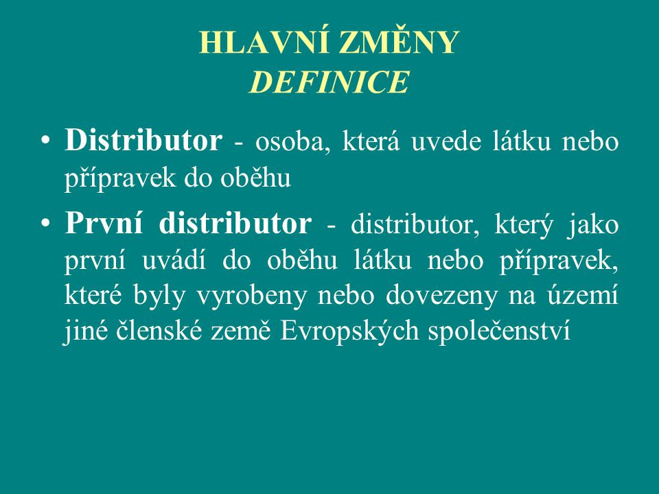 HLAVNÍ ZMĚNY DEFINICE Distributor - osoba, která uvede látku nebo přípravek do oběhu První distributor - distributor, který jako první uvádí do oběhu