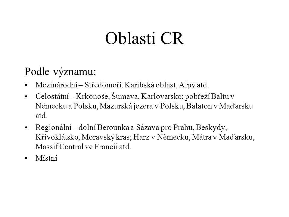 Oblasti CR Podle významu: Mezinárodní – Středomoří, Karibská oblast, Alpy atd. Celostátní – Krkonoše, Šumava, Karlovarsko; pobřeží Baltu v Německu a P