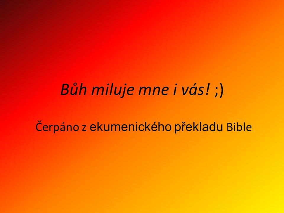 Bůh miluje mne i vás! ;) Čerpáno z ekumenického překladu Bible