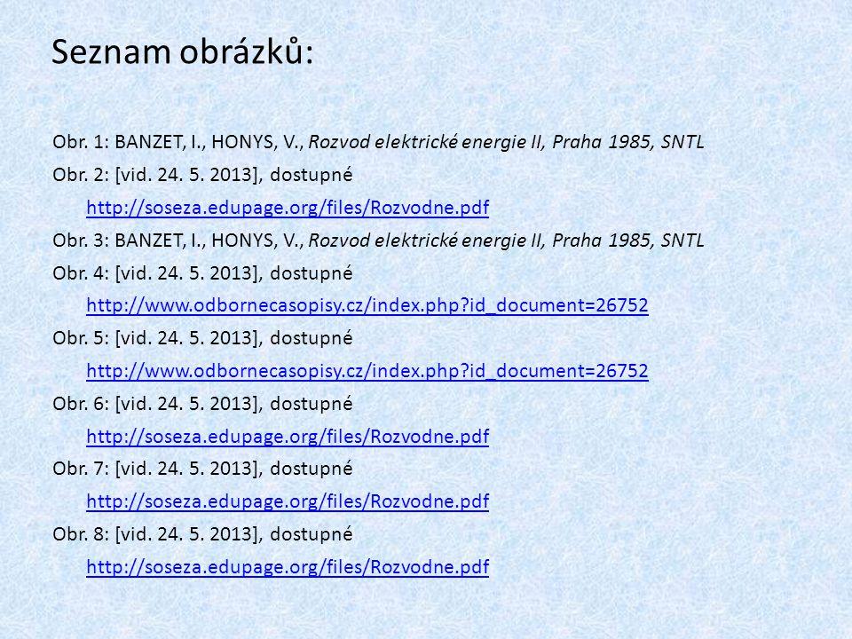 Seznam obrázků: Obr. 1: BANZET, I., HONYS, V., Rozvod elektrické energie II, Praha 1985, SNTL Obr. 2: [vid. 24. 5. 2013], dostupné http://soseza.edupa